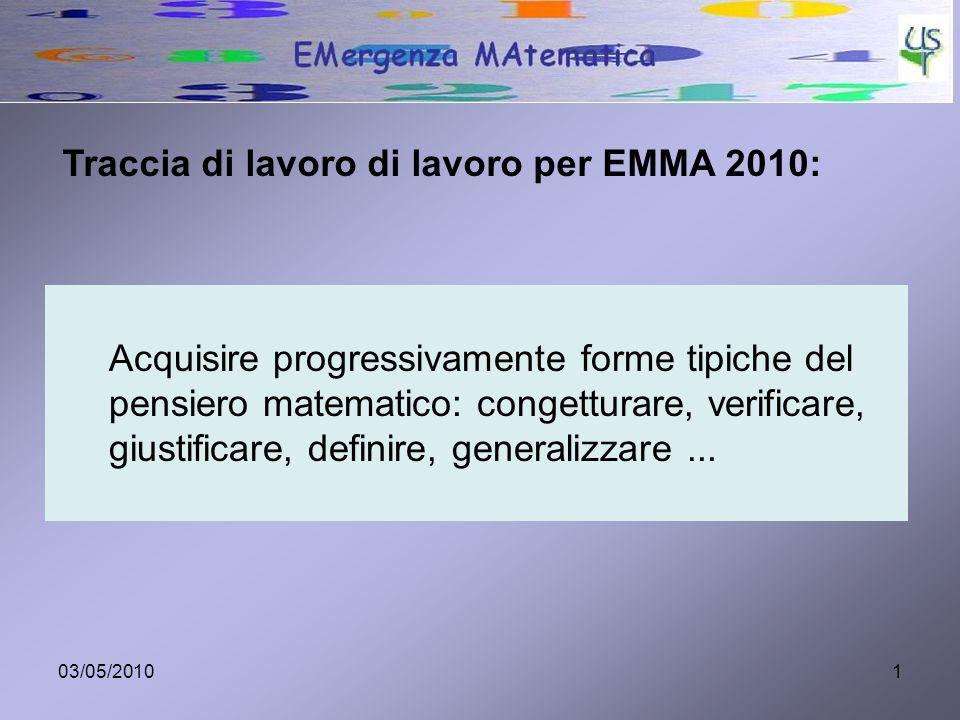 03/05/20101 Acquisire progressivamente forme tipiche del pensiero matematico: congetturare, verificare, giustificare, definire, generalizzare... Tracc