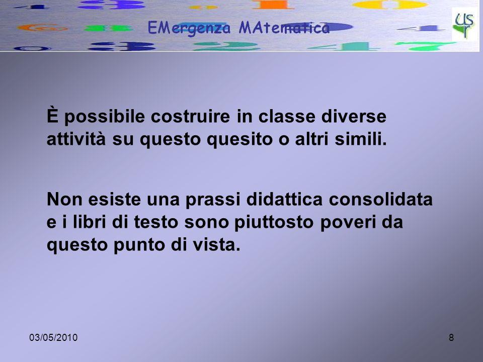 03/05/20108 È possibile costruire in classe diverse attività su questo quesito o altri simili. Non esiste una prassi didattica consolidata e i libri d