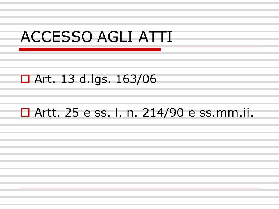 ACCESSO AGLI ATTI Art. 13 d.lgs. 163/06 Artt. 25 e ss. l. n. 214/90 e ss.mm.ii.