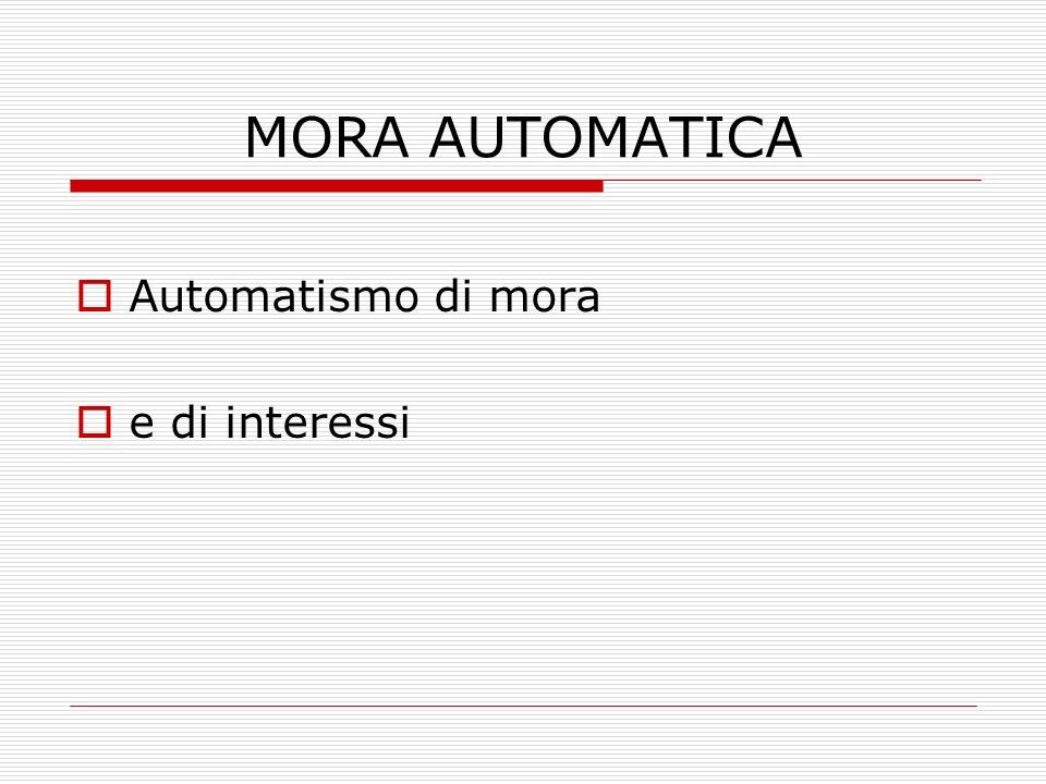 MORA AUTOMATICA Automatismo di mora e di interessi