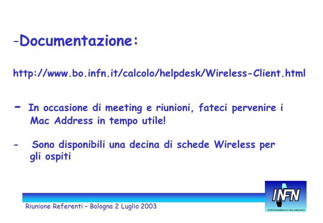 Riunione Referenti – Bologna 2 Luglio 2003 -Documentazione: http://www.bo.infn.it/calcolo/helpdesk/Wireless-Client.html - In occasione di meeting e riunioni, fateci pervenire i Mac Address in tempo utile.