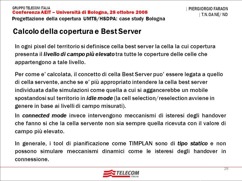 28 Progettazione della copertura UMTS/HSDPA: case study Bologna | PIERGIORGIO FARAON | T.N.OA NE/ ND Conferenza AEIT – Università di Bologna, 28 ottob