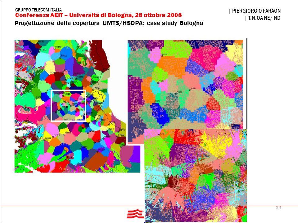 29 Progettazione della copertura UMTS/HSDPA: case study Bologna | PIERGIORGIO FARAON | T.N.OA NE/ ND Conferenza AEIT – Università di Bologna, 28 ottob