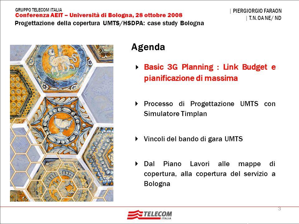 3 Progettazione della copertura UMTS/HSDPA: case study Bologna | PIERGIORGIO FARAON | T.N.OA NE/ ND Conferenza AEIT – Università di Bologna, 28 ottobr