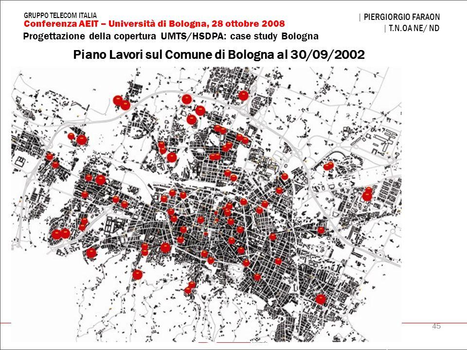45 Progettazione della copertura UMTS/HSDPA: case study Bologna | PIERGIORGIO FARAON | T.N.OA NE/ ND Conferenza AEIT – Università di Bologna, 28 ottob