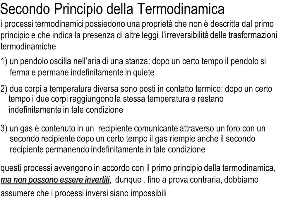 allora la trasformazione T che porta sistema ed ambiente dato che questa proprietà non e ovvia, reversibile una trasformazione T è reversibile quando la trasformazione T che riporta in sintesi affermiamo che : affermare che questi processi non sono invertibili significa affermare che sono trasformazioni termodinamichenotiamo che i processi possibili 1) 2) e 3) e non è descritta dal primo principio che, con scambi di energia nella forma di lavoro e calore, stato S i allo stato S f trasformazione non è possibile leggi che governano gli scambi energetici tra sistema ed ambiente sistema ed ambiente negli stati iniziali è possibile, i fenomeni meccanici sono tutti invertibili, dobbiamo concludere che esistono altre portano il sistema dallo e lambiente dallo stato A i allo stato A f (tutti stati di equilibrio) S i, A i agli stati S f, A f è possibile se la trasformazione termodinamica T che porta sistema ed ambiente dagli stati dagli stati S f, A f agli stati S i, A i è impossibile irreversibile e irreversibile quando tale
