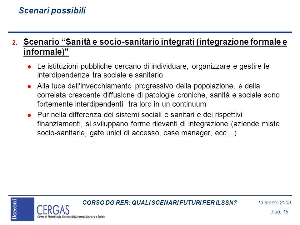 CORSO DG RER: QUALI SCENARI FUTURI PER ILSSN? 13 marzo 2009 pag. 18 2. Scenario Sanità e socio-sanitario integrati (integrazione formale e informale)