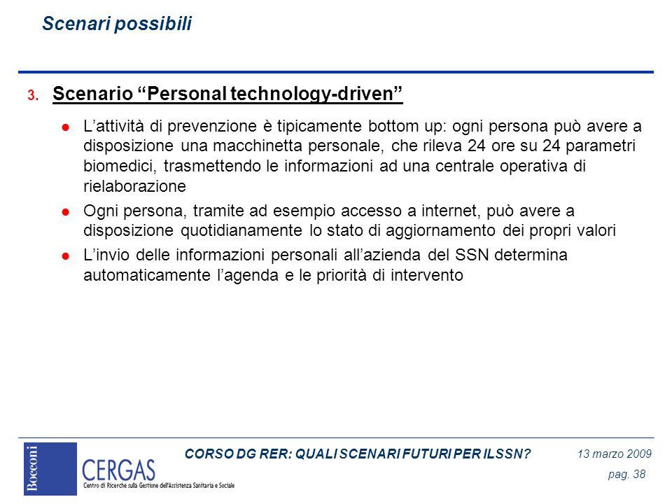 CORSO DG RER: QUALI SCENARI FUTURI PER ILSSN? 13 marzo 2009 pag. 38 3. Scenario Personal technology-driven l Lattività di prevenzione è tipicamente bo