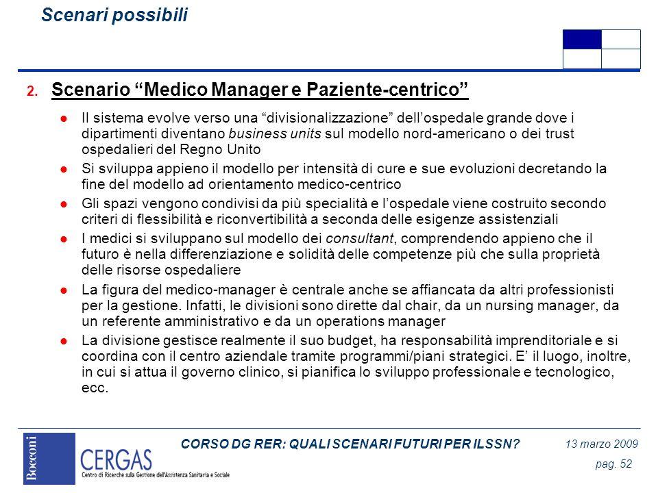 CORSO DG RER: QUALI SCENARI FUTURI PER ILSSN? 13 marzo 2009 pag. 52 2. Scenario Medico Manager e Paziente-centrico l Il sistema evolve verso una divis