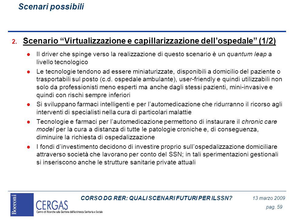 CORSO DG RER: QUALI SCENARI FUTURI PER ILSSN? 13 marzo 2009 pag. 59 2. Scenario Virtualizzazione e capillarizzazione dellospedale (1/2) l Il driver ch
