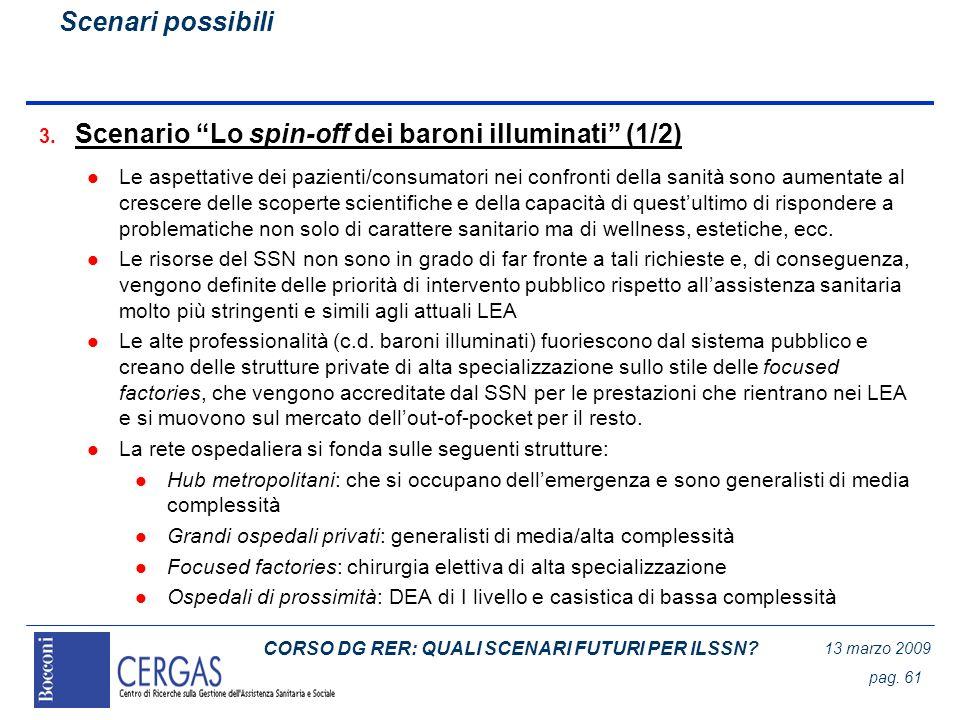 CORSO DG RER: QUALI SCENARI FUTURI PER ILSSN? 13 marzo 2009 pag. 61 3. Scenario Lo spin-off dei baroni illuminati (1/2) l Le aspettative dei pazienti/