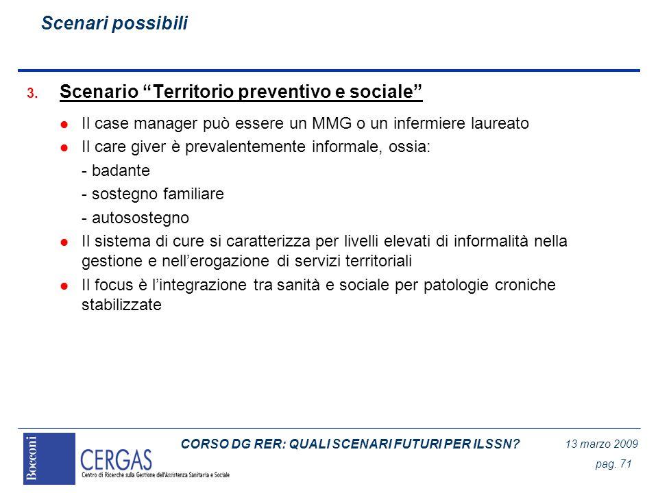 CORSO DG RER: QUALI SCENARI FUTURI PER ILSSN? 13 marzo 2009 pag. 71 3. Scenario Territorio preventivo e sociale l Il case manager può essere un MMG o