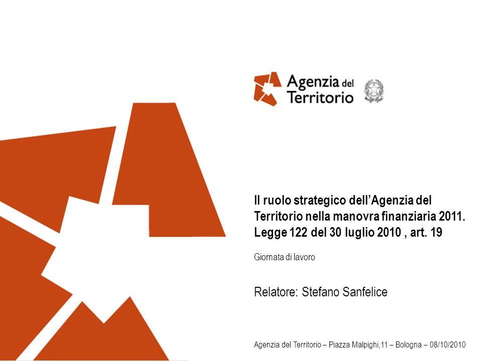 Il ruolo strategico dellAgenzia del Territorio nella manovra finanziaria 2011. Legge 122 del 30 luglio 2010, art. 19 Giornata di lavoro Relatore: Stef