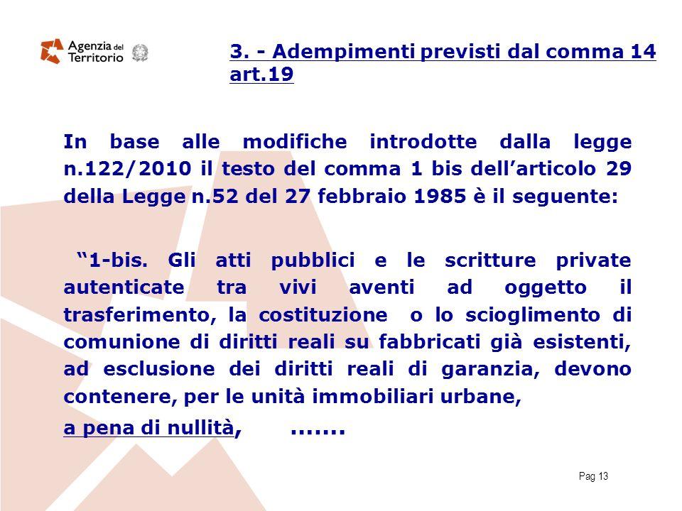 Pag 13 3. - Adempimenti previsti dal comma 14 art.19 In base alle modifiche introdotte dalla legge n.122/2010 il testo del comma 1 bis dellarticolo 29