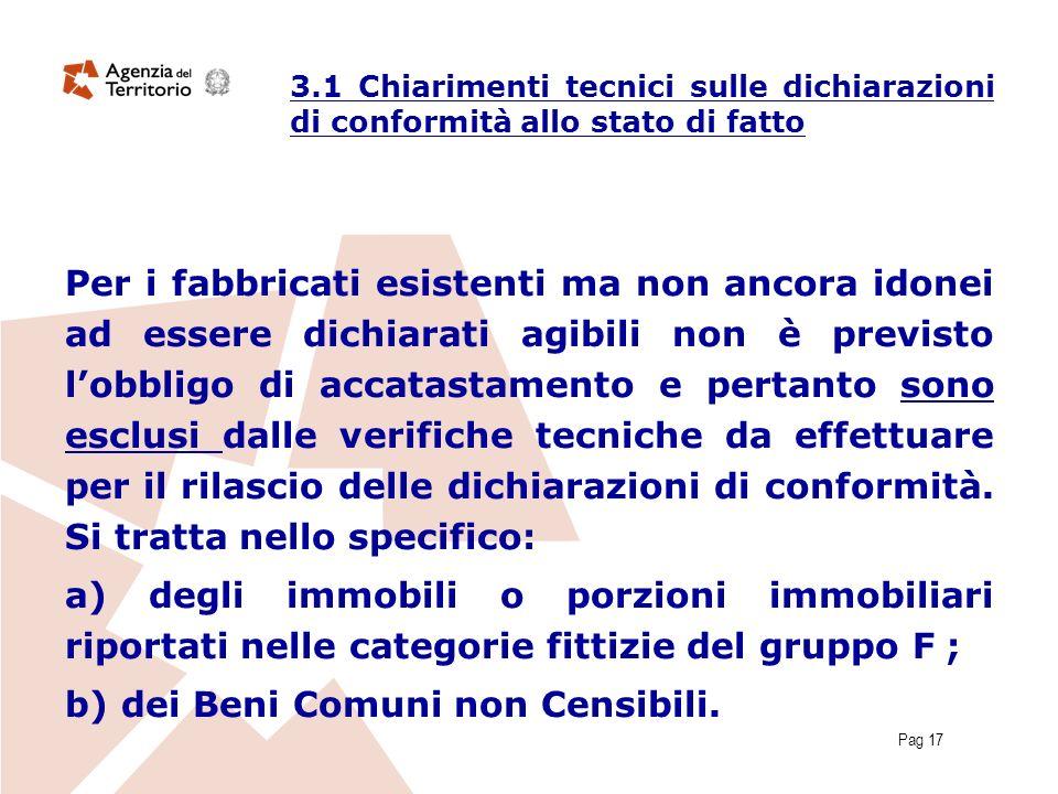 Pag 17 Per i fabbricati esistenti ma non ancora idonei ad essere dichiarati agibili non è previsto lobbligo di accatastamento e pertanto sono esclusi dalle verifiche tecniche da effettuare per il rilascio delle dichiarazioni di conformità.