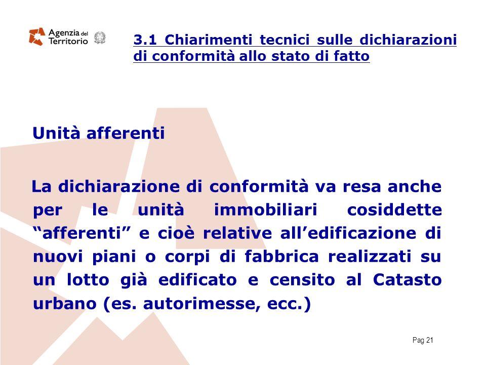 Pag 21 Unità afferenti La dichiarazione di conformità va resa anche per le unità immobiliari cosiddette afferenti e cioè relative alledificazione di n