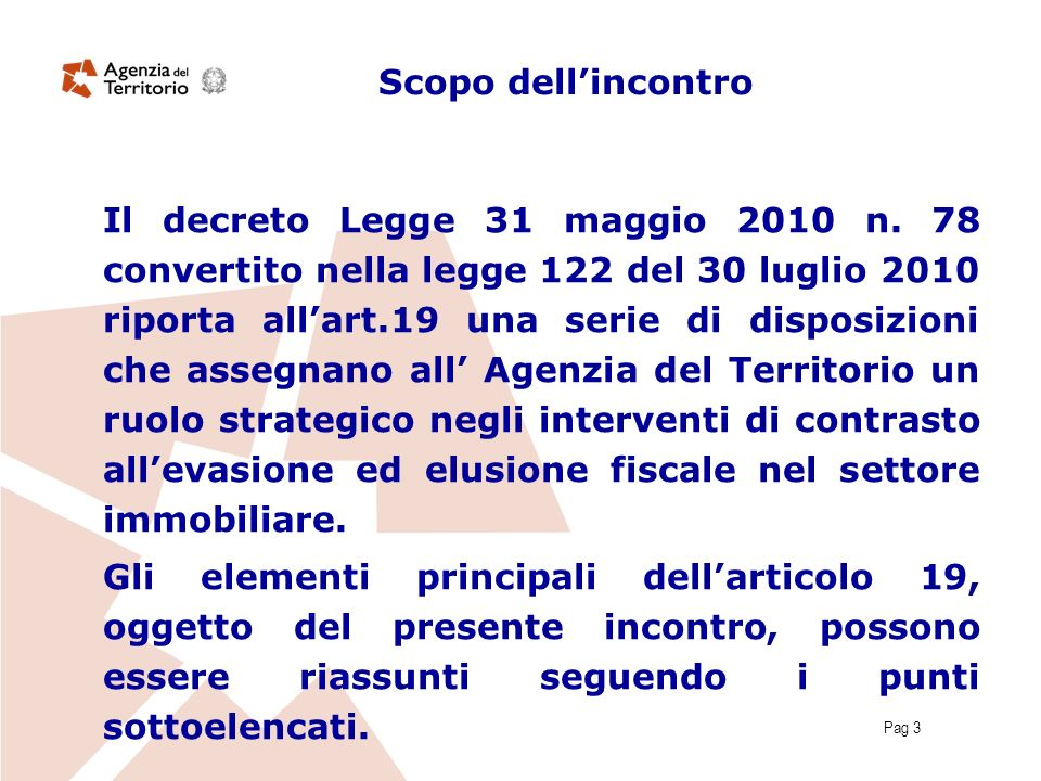 Pag 3 Scopo dellincontro Il decreto Legge 31 maggio 2010 n. 78 convertito nella legge 122 del 30 luglio 2010 riporta allart.19 una serie di disposizio
