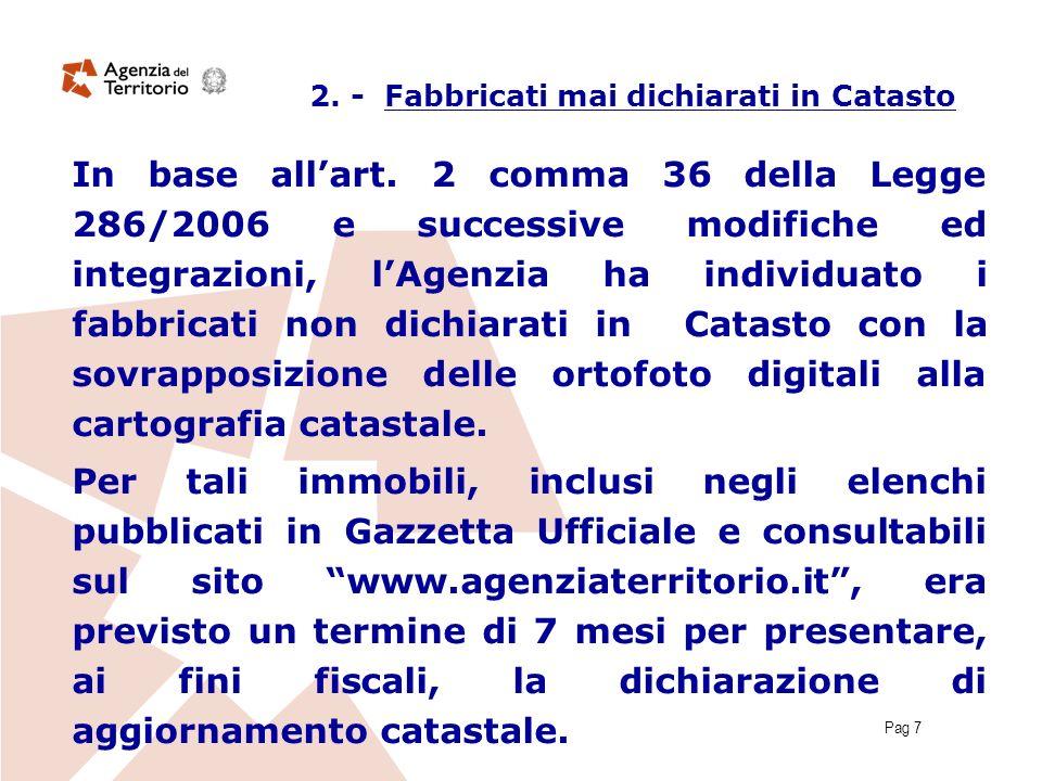 Pag 7 2. - Fabbricati mai dichiarati in Catasto In base allart. 2 comma 36 della Legge 286/2006 e successive modifiche ed integrazioni, lAgenzia ha in