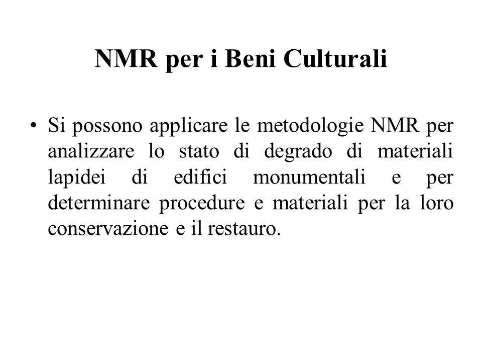 NMR per i Beni Culturali Si possono applicare le metodologie NMR per analizzare lo stato di degrado di materiali lapidei di edifici monumentali e per