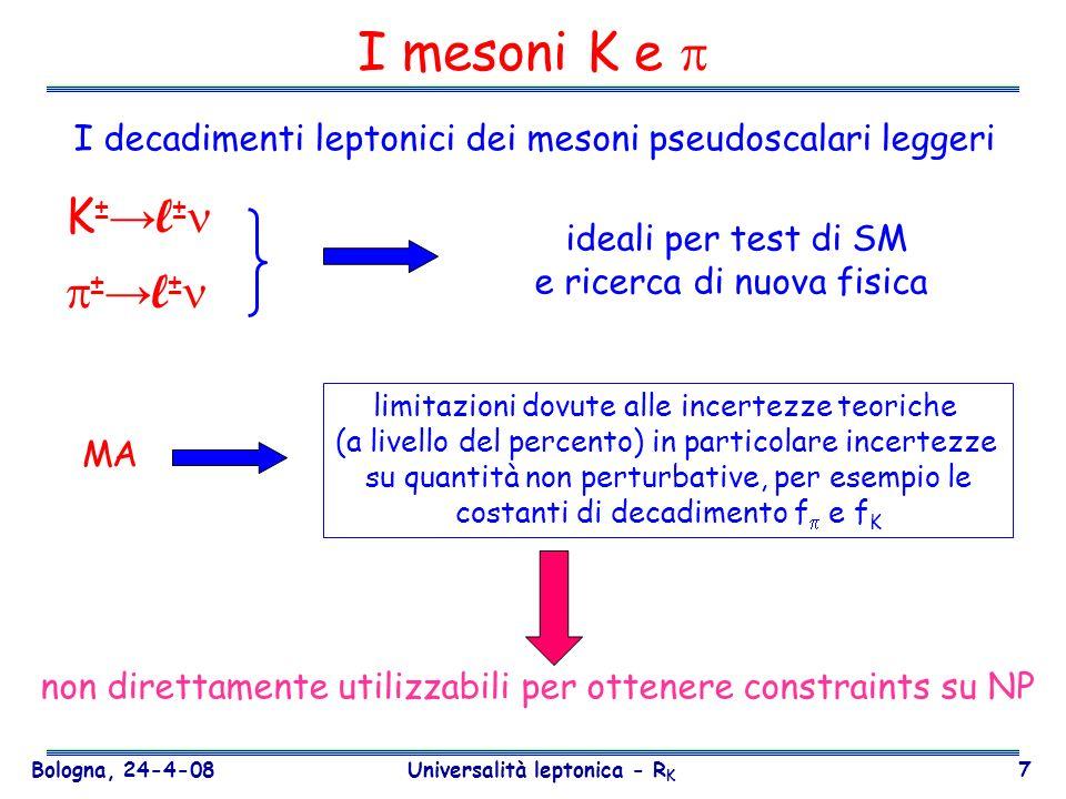 Bologna, 24-4-08 Universalità leptonica - R K 28 Fondo K 2 – E/p identificazione dellelettrone basata sullenergia nel LKr 0.95 < E LKr /p tr < 1.05 P( e) ~ 10 -6, dipendente da p (in accordo con la sezione durto di bremmstrahlung) K 2 costituiscono il fondo maggiore per gli eventi K e2 p > 40 GeV/c Ma una frazione di muoni subisce una perdita di energia catastrofica nel calorimetro e.m.