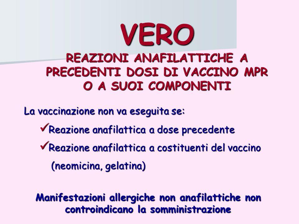 VERO REAZIONI ANAFILATTICHE A PRECEDENTI DOSI DI VACCINO MPR O A SUOI COMPONENTI La vaccinazione non va eseguita se: La vaccinazione non va eseguita s