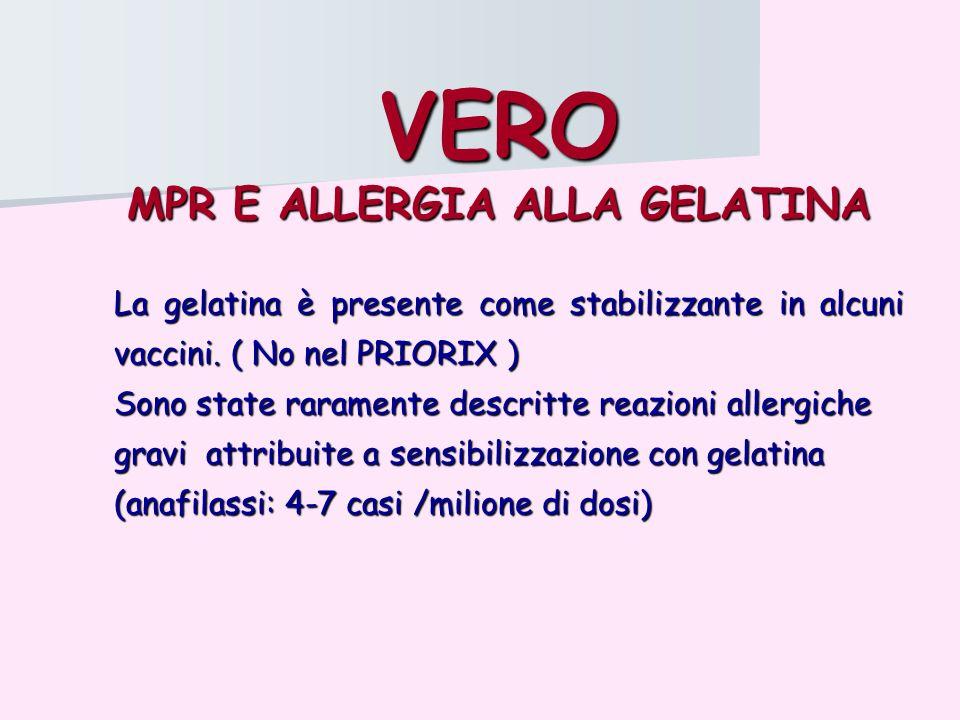 VERO MPR E ALLERGIA ALLA GELATINA La gelatina è presente come stabilizzante in alcuni vaccini. ( No nel PRIORIX ) Sono state raramente descritte reazi