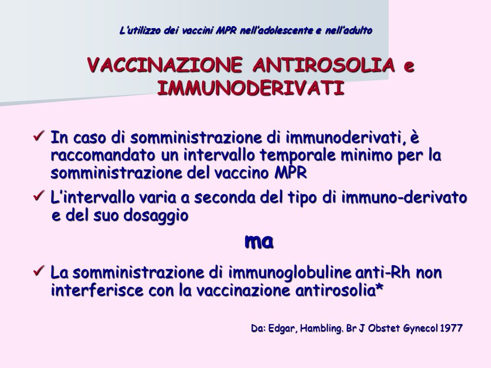 VACCINAZIONE ANTIROSOLIA e IMMUNODERIVATI In caso di somministrazione di immunoderivati, è raccomandato un intervallo temporale minimo per la somminis