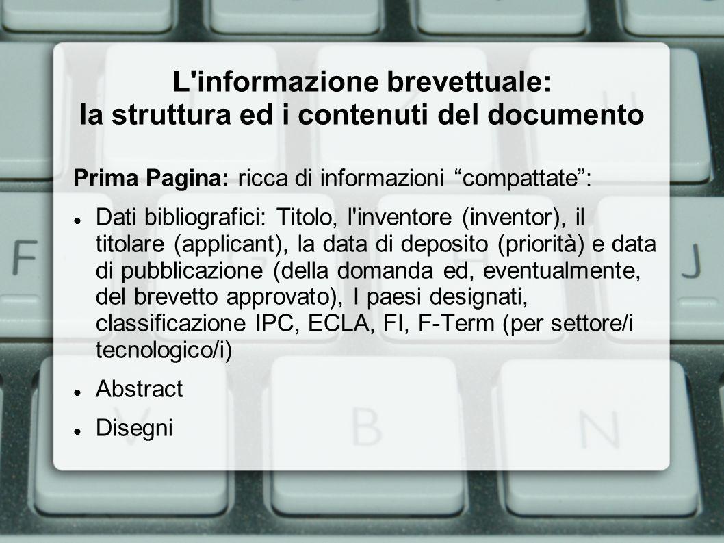 L'informazione brevettuale: la struttura ed i contenuti del documento Prima Pagina: ricca di informazioni compattate: Dati bibliografici: Titolo, l'in