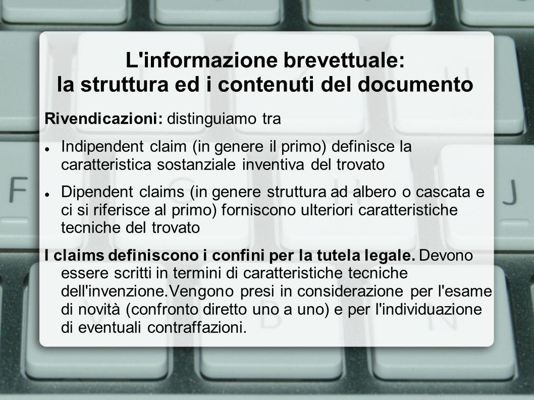 L informazione brevettuale: a cosa serve A determinare la novità e l inventività Novità: confronto fra i claims esclusivamente fra due documenti.