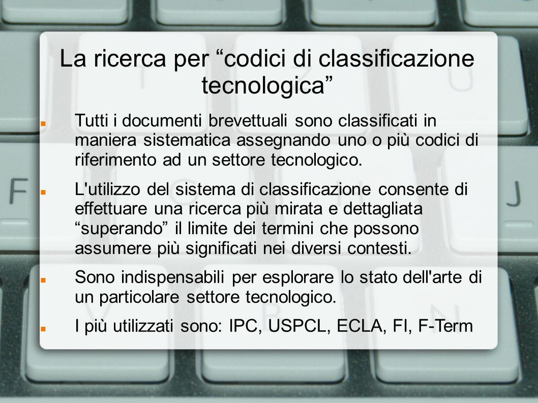 La ricerca per codici di classificazione tecnologica La IPC presenta 70.000 gruppi, 700 sottoclassi, 120 classi, 8 sezioni, meno specifica dell ECLA ma più diffusa.