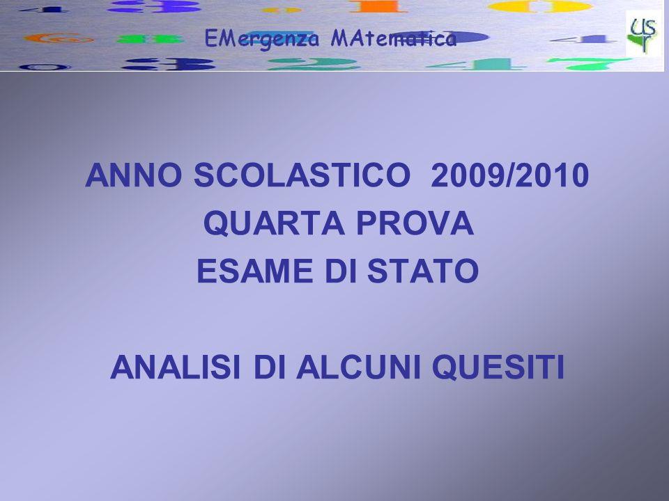 ANNO SCOLASTICO 2009/2010 QUARTA PROVA ESAME DI STATO ANALISI DI ALCUNI QUESITI