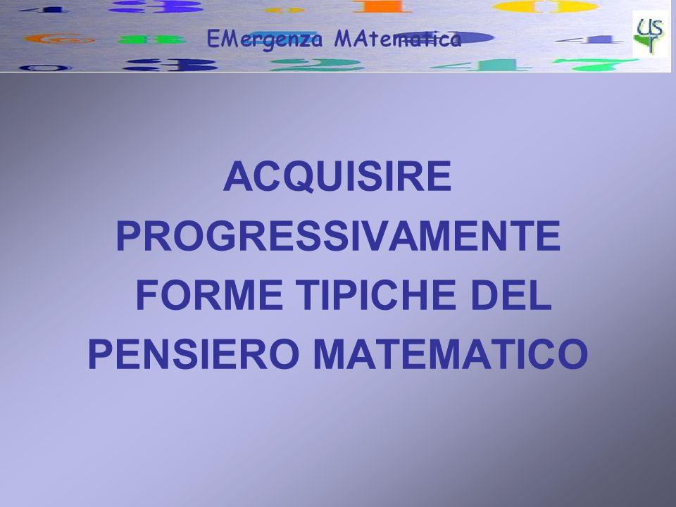 ACQUISIRE PROGRESSIVAMENTE FORME TIPICHE DEL PENSIERO MATEMATICO