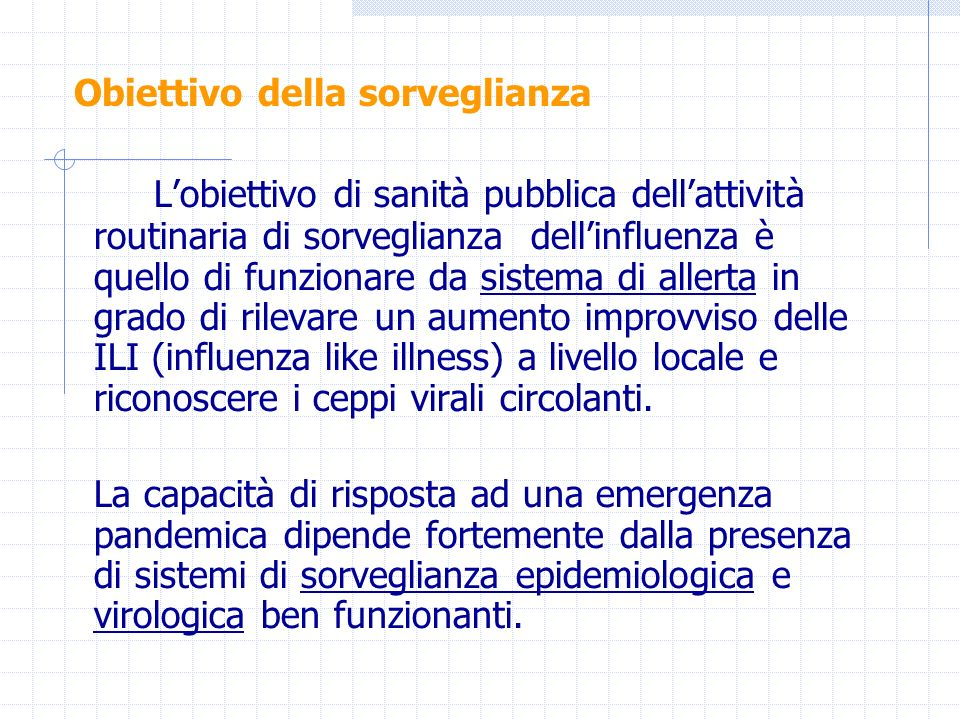Lobiettivo di sanità pubblica dellattività routinaria di sorveglianza dellinfluenza è quello di funzionare da sistema di allerta in grado di rilevare
