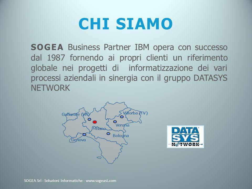 CHI SIAMO SOGEA Business Partner IBM opera con successo dal 1987 fornendo ai propri clienti un riferimento globale nei progetti di informatizzazione dei vari processi aziendali in sinergia con il gruppo DATASYS NETWORK SOGEA Srl - Soluzioni Informatiche - www.sogeasi.com