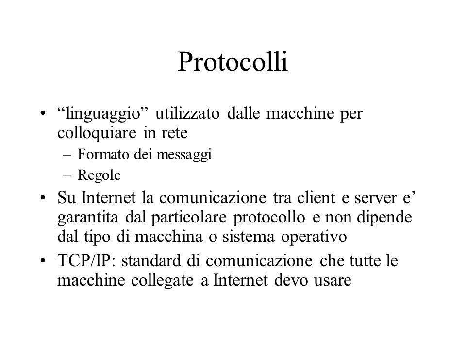 Protocolli applicativi Su una stessa macchina ci possono essere piu servizi che usano TCP/IP Ogni applicazione usa un diverso protocollo –http Web –SMTP, POP, IMAP Mail –FTP File transfer –telnet, SSH