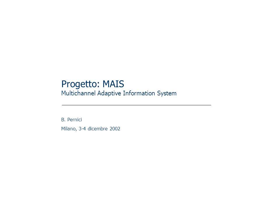 Progetto: MAIS Multichannel Adaptive Information System B. Pernici Milano, 3-4 dicembre 2002