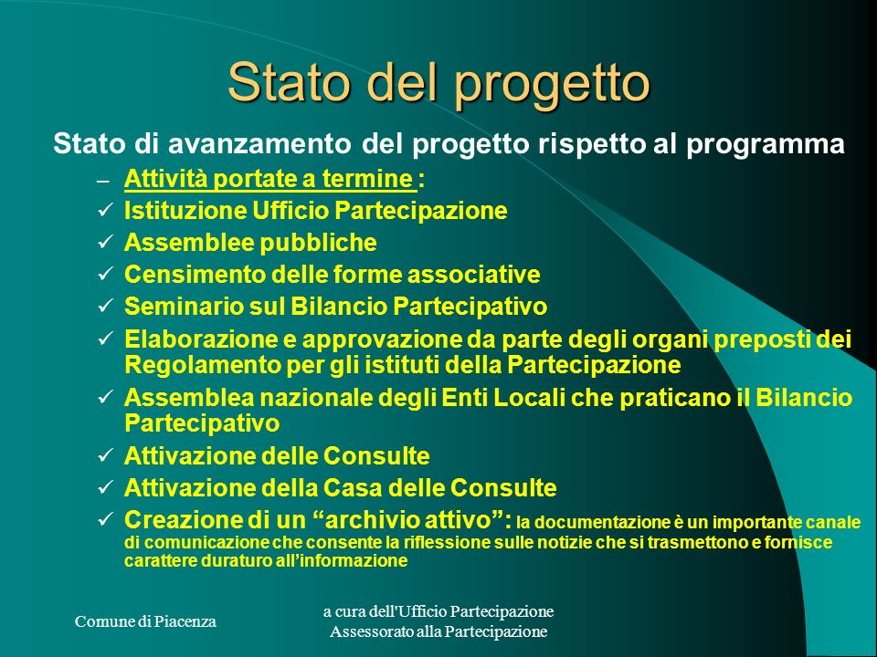 Comune di Piacenza a cura dell'Ufficio Partecipazione Assessorato alla Partecipazione Stato del progetto Stato di avanzamento del progetto rispetto al