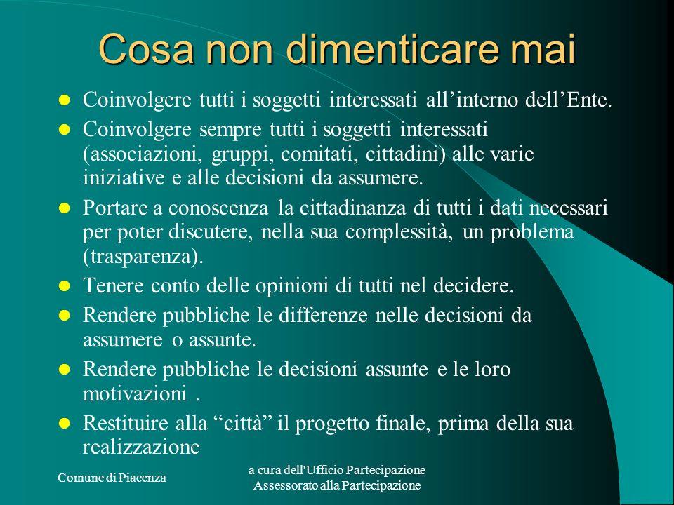 Comune di Piacenza a cura dell'Ufficio Partecipazione Assessorato alla Partecipazione Cosa non dimenticare mai Coinvolgere tutti i soggetti interessat