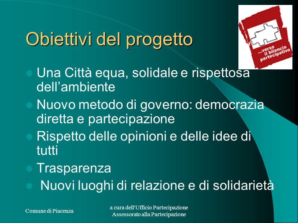 Comune di Piacenza a cura dell'Ufficio Partecipazione Assessorato alla Partecipazione Obiettivi del progetto Una Città equa, solidale e rispettosa del