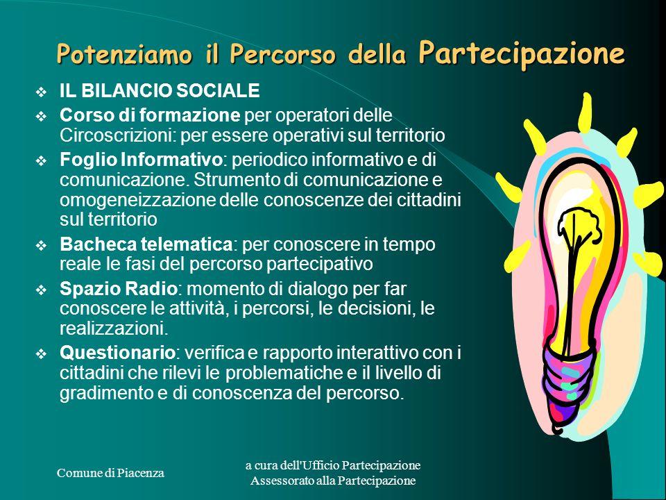 Comune di Piacenza a cura dell'Ufficio Partecipazione Assessorato alla Partecipazione Potenziamo il Percorso della Partecipazione IL BILANCIO SOCIALE