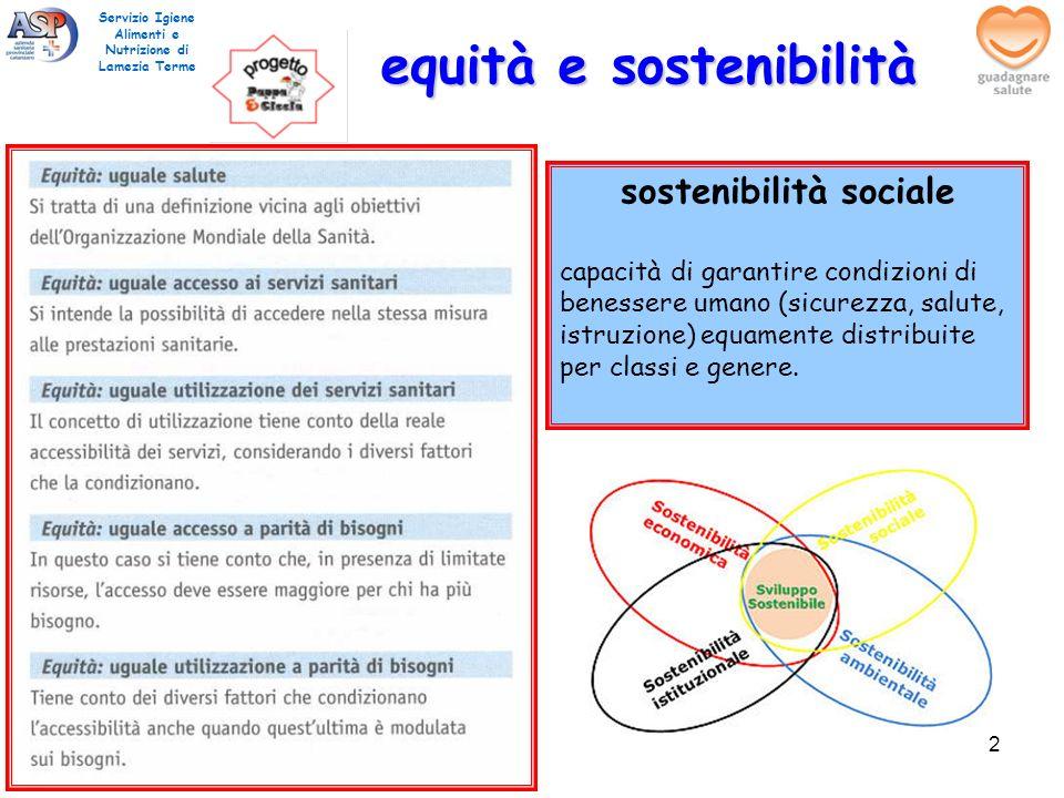 equità e sostenibilità sostenibilità sociale capacità di garantire condizioni di benessere umano (sicurezza, salute, istruzione) equamente distribuite