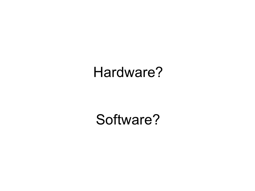 Hardware? Software?