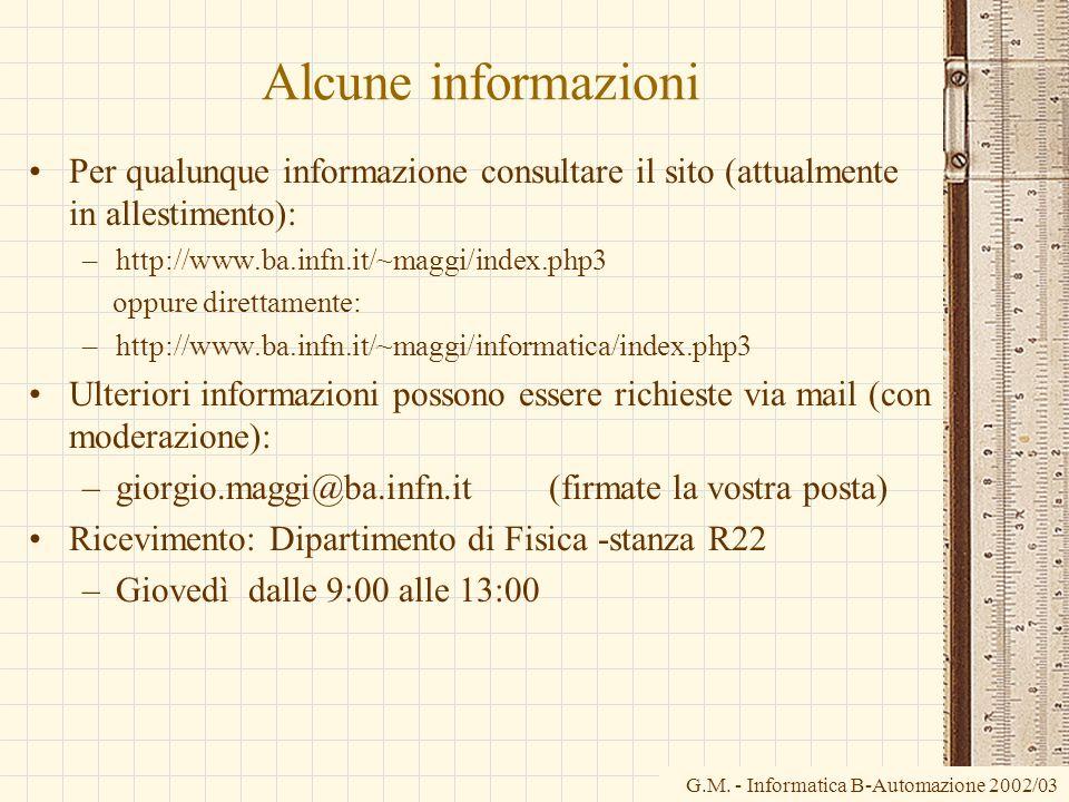 G.M. - Informatica B-Automazione 2002/03 Alcune informazioni Per qualunque informazione consultare il sito (attualmente in allestimento): –http://www.