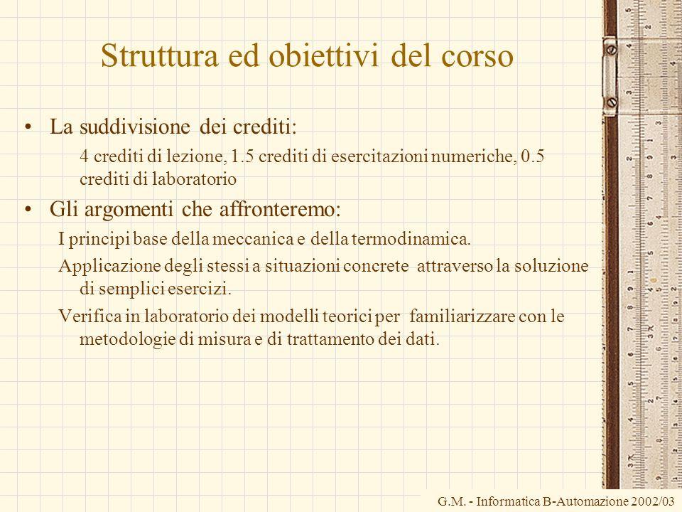 Struttura ed obiettivi del corso La suddivisione dei crediti: 4 crediti di lezione, 1.5 crediti di esercitazioni numeriche, 0.5 crediti di laboratorio