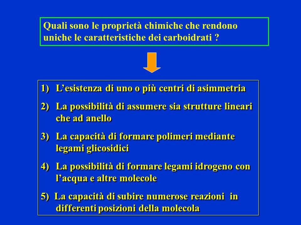 Quali sono le proprietà chimiche che rendono uniche le caratteristiche dei carboidrati ? 1)Lesistenza di uno o più centri di asimmetria 2)La possibili
