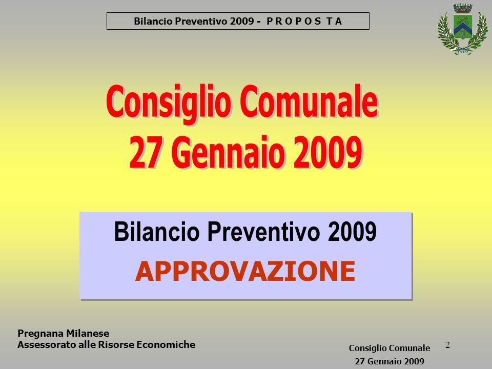 23 Bilancio Preventivo 2009 - P R E S E N T A ZI O N E Pregnana Milanese Assessorato alle Risorse Economiche Consiglio Comunale 27 Gennaio 2009