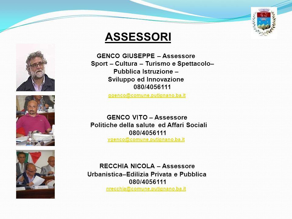 ASSESSORI GENCO VITO – Assessore Politiche della salute ed Affari Sociali 080/4056111 vgenco@comune.putignano.ba.it RECCHIA NICOLA – Assessore Urbanis