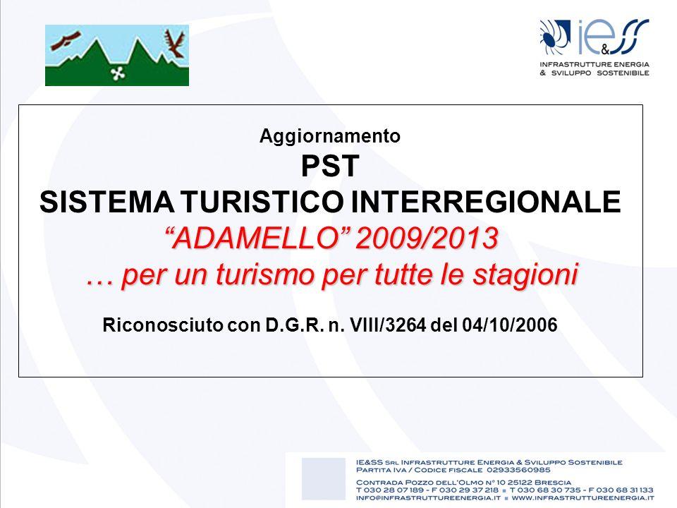 Aggiornamento PST ADAMELLO 2009/2013 SISTEMA TURISTICO INTERREGIONALE ADAMELLO 2009/2013 … per un turismo per tutte le stagioni Riconosciuto con D.G.R