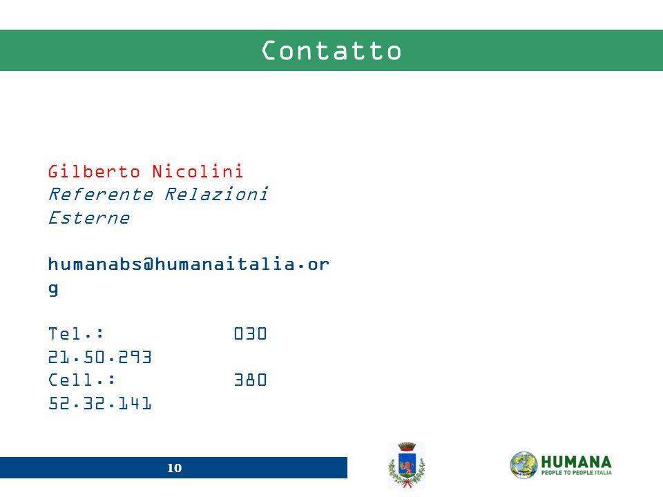 10 Gilberto Nicolini Referente Relazioni Esterne humanabs@humanaitalia.or g Tel.: 030 21.50.293 Cell.: 380 52.32.141 Contatto