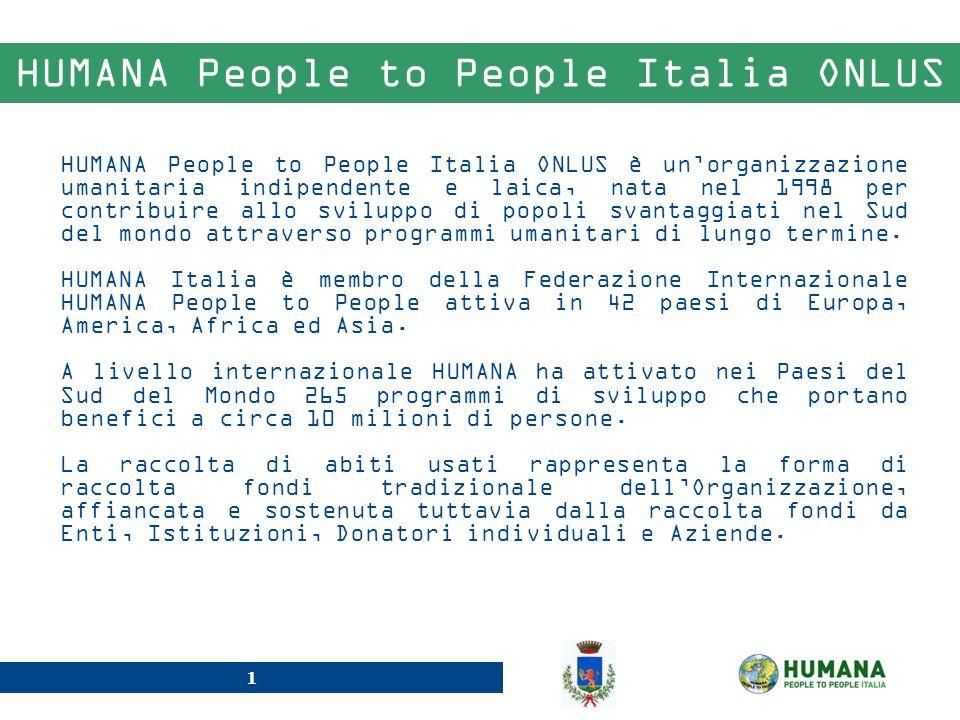 1 HUMANA People to People Italia ONLUS HUMANA People to People Italia ONLUS è unorganizzazione umanitaria indipendente e laica, nata nel 1998 per cont
